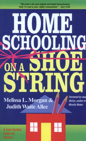 Homeschooling on a Shoestring by Melissa L. Morgan and Judith Waite Allee
