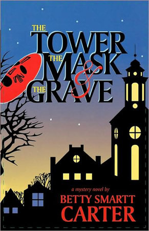 The Tower, the Mask, and the Grave by Betty Smartt Carter
