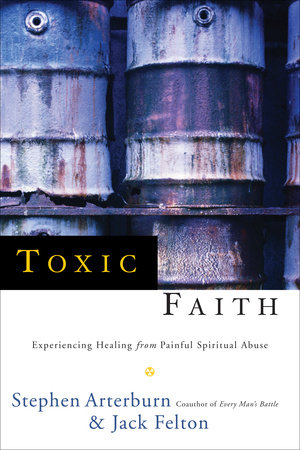 Toxic Faith by Stephen Arterburn and Jack Felton