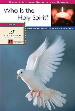 Who Is the Holy Spirit? by Ruth E. Van Reken and Barbara H. Knuckles