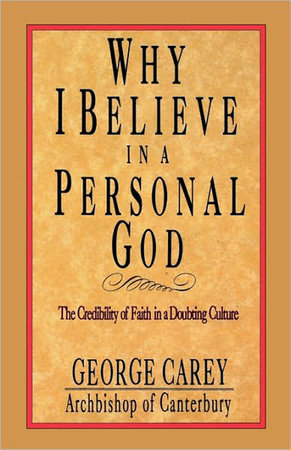 Why I Believe in a Personal God by George Carey