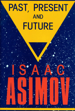 Past, Present and Future by Isaac Asimov