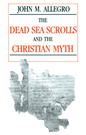 The Dead Sea Scrolls and the Christian Myth by John Allegro