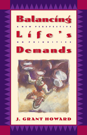 Balancing Life's Demands by Dr. J. Grant Howard