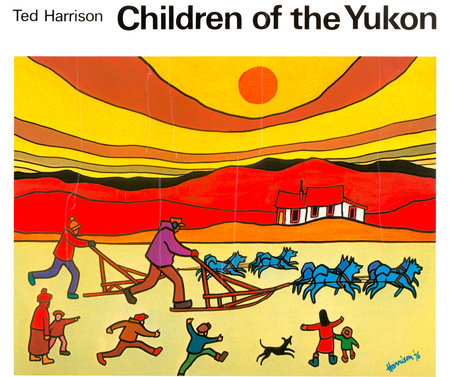 Children of the Yukon by Ted Harrison