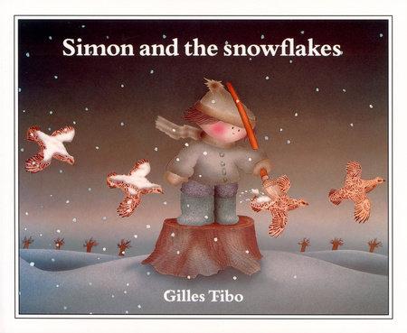 Simon and the Snowflakes by Gilles Tibo
