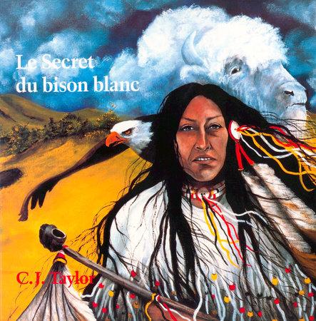 Le secret du bison blanc by C.J. Taylor