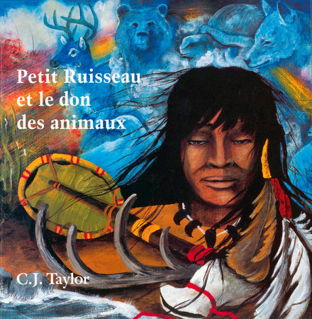 Petit Ruisseau et le don des animaux by C.J. Taylor