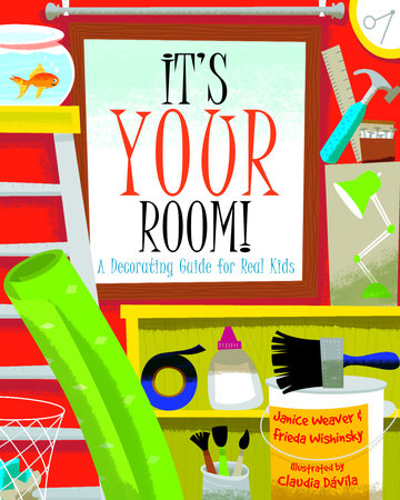 It's Your Room by Janice Weaver and Frieda Wishinsky