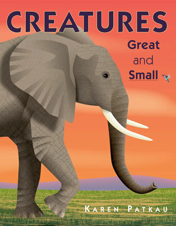 Creatures Great and Small by Karen Patkau