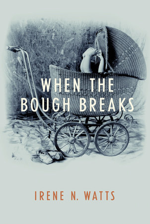 When the Bough Breaks by Irene N.Watts