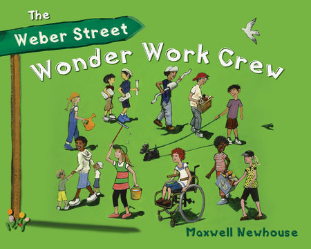 The Weber Street Wonder Work Crew by Maxwell Newhouse