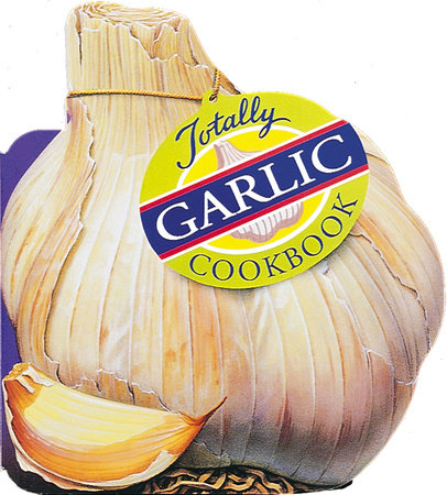 Totally Garlic Cookbook by Helene Siegel and Karen Gillingham