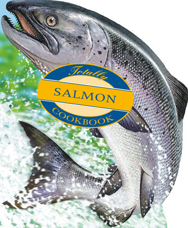 Totally Salmon Cookbook by Helene Siegel
