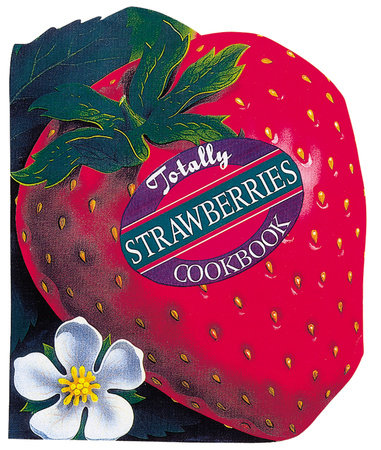 Totally Strawberries Cookbook by Helene Siegel and Karen Gillingham