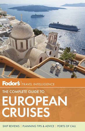 Fodor's The Complete Guide to European Cruises by Fodor's Travel Guides