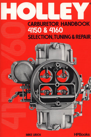 Holley Carburetor Handbook, Models 4150 & 4160 by Mike Urich