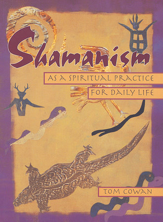 Shamanism As a Spiritual Practice for Daily Life by Tom Cowan