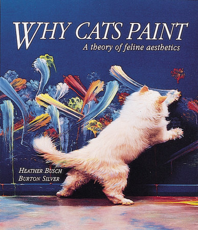 Why Cats Paint by Heather Busch and Burton Silver