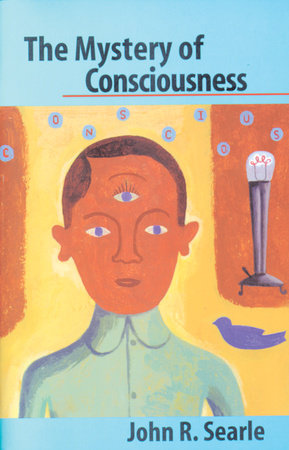 The Mystery of Consciousness by John R. Searle