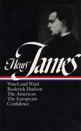 Henry James: Novels 1871-1880: Watch and Ward / Roderick Hudson / The American / The Europeans / Confidence
