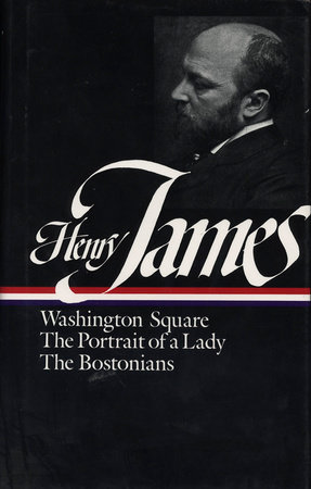 Henry James: Novels 1881-1886: Washington Square / The Portrait of a Lady / The Bostonians
