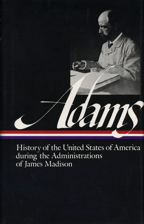 Henry Adams: History of the United States during the Administrations of Madiso