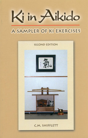 Ki in Aikido, Second Edition by C. M. Shifflett