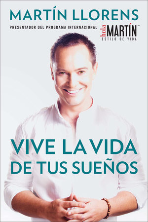 Vive la vida de tus sue±os (Live the life of Your Dreams) by Martin Llorens