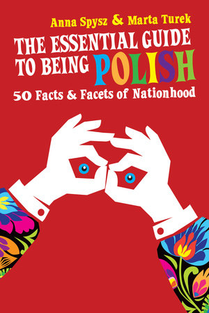 The Essential Guide to Being Polish by Anna Spysz and Marta Turek