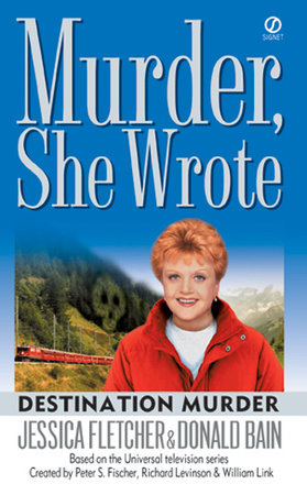 Murder,She Wrote: Destination--Murder by Jessica Fletcher and Donald Bain