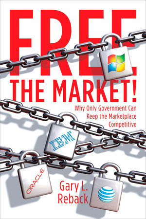 Free the Market! by Gary L. Reback