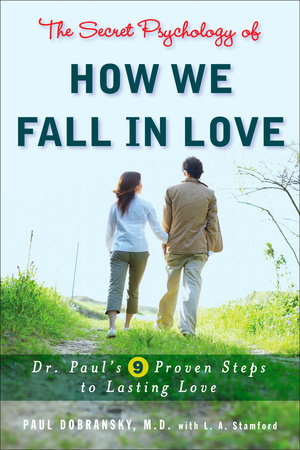 The Secret Psychology of How We Fall in Love by Paul Dobransky and L. A. Stamford
