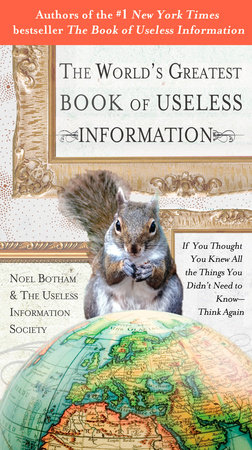 The World's Greatest Book of Useless Information by Noel Botham