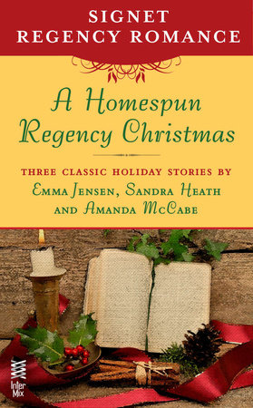A Homespun Regency Christmas by Emma Jensen, Sandra Heath and Amanda McCabe