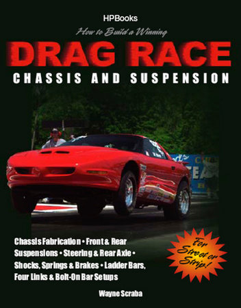 How to Build a Winning Drag Race Chassis and Suspension by Wayne Scraba