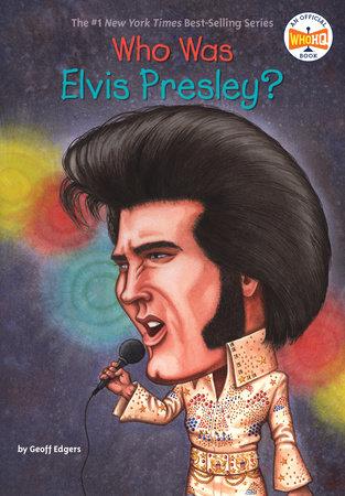 Who Was Elvis Presley? by Geoff Edgers
