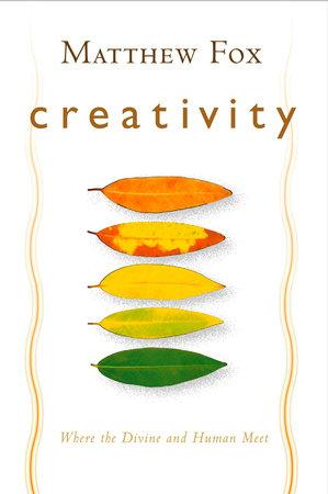 Creativity by Matthew Fox