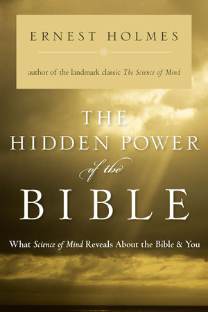 The Hidden Power of the Bible by Ernest Holmes