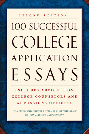 100 Successful College Application Essays (Second Edition) by The Harvard Independent