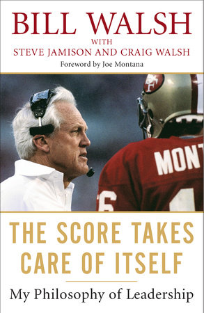 The Score Takes Care of Itself by Bill Walsh, Steve Jamison and Craig Walsh