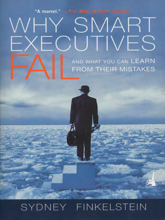 Why Smart Executives Fail by Sydney Finkelstein