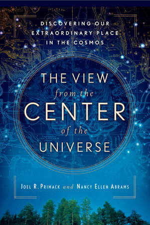 The View from the Center of the Universe by Joel R. Primack and Nancy Ellen Abrams