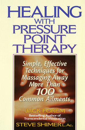 Healing Yourself with Pressure Point Therapy by Jack Forem