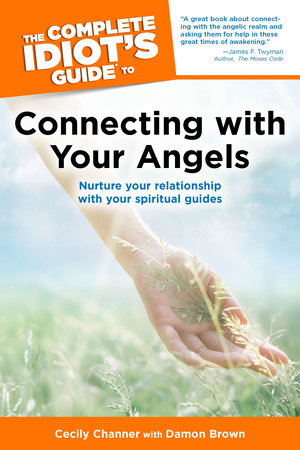 The Complete Idiot's Guide to Connecting with Your Angels by Cecily Channer and Damon Brown