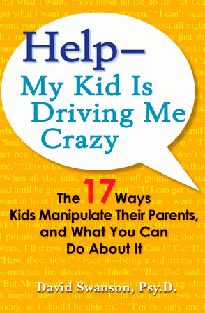 Help--My Kid Is Driving Me Crazy by David Swanson