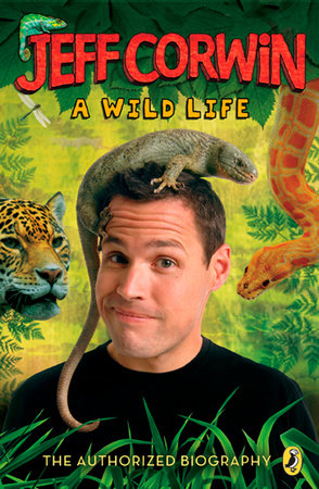 Jeff Corwin: A Wild Life by Jeff Corwin