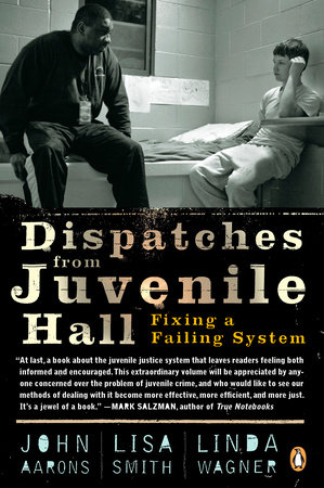 Dispatches from Juvenile Hall by John Aarons, Lisa Smith and Linda Wagner