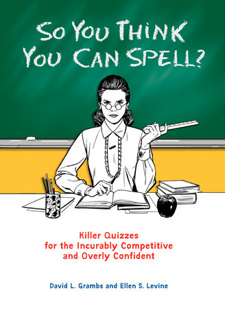 So You Think You Can Spell? by David Grambs and Ellen S. Levine