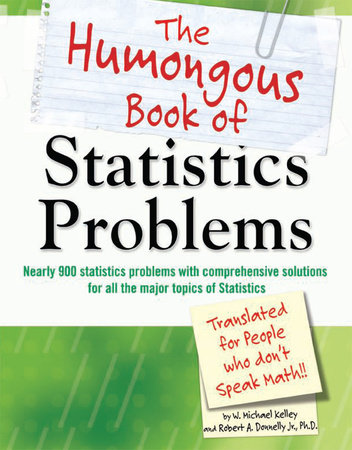 The Humongous Book of Statistics Problems by W. Michael Kelley and Robert Donnelly